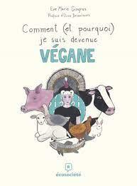 Comment (et pourquoi) je suis devenue végane - broché - Eve Marie Gingras,  Élise Desaulniers - Achat Livre | fnac