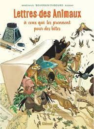 Lettres des animaux à ceux qui les prennent pour des bêtes | Éditions Glénat