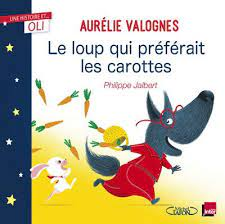 Le Loup - Le loup qui préférait les carottes - Aurélie Valognes, Philippe  Jalbert - cartonné - Achat Livre | fnac